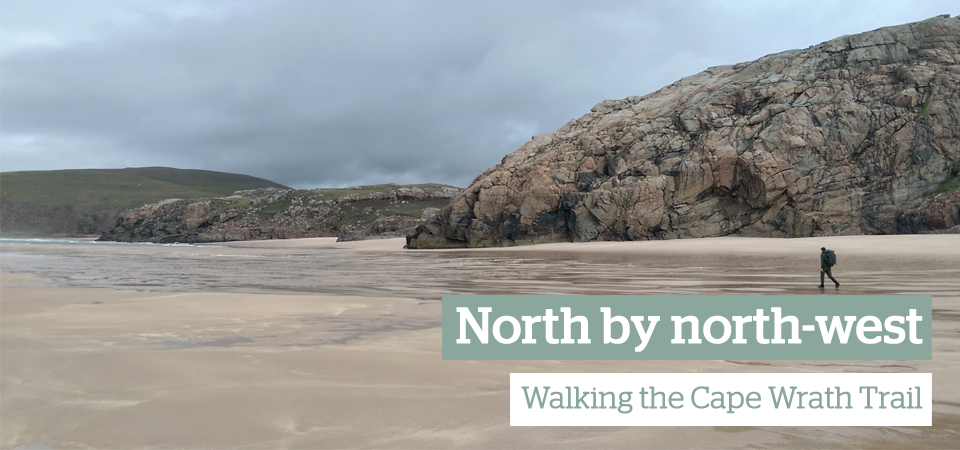 Ramblers Route in Depth: The Cape Wrath Trail